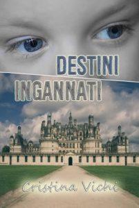 Titolo: Destini Ingannati Autore: Cristina Vichi - Segnalazioni di Autori