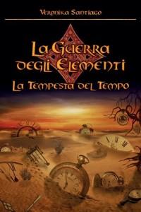Titolo: La Tempesta del Tempo (La Guerra degli Elementi – Vol. 3) Autore: Veronika Santiago