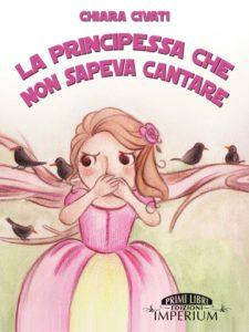 La principessa che non sapeva cantare Autore: Chiara Civati