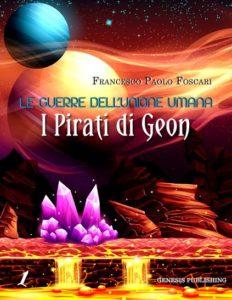 Le Guerre dell'Unione Umana - I Pirati di Geon Autore: Francesco Paolo Foscari