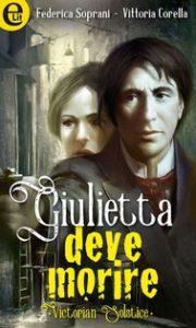 Giulietta deve morire Autore: Federica Soprani e Vittoria Corella - nuove uscite libri Luglio - Stefania Siano Official