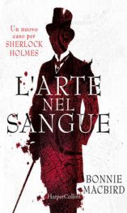 L'arte nel sangue: un nuovo caso per Sherlock Holmes Autore: Bonnie MacBird - nuove uscite luglio 2016 - Stefania Siano Official