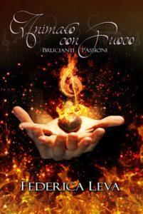 Animato con fuoco – Brucianti passioni Autore: Federica Leva