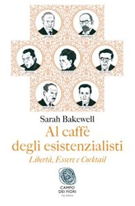 Al caffè degli esistenzialisti - Libertà, essere e cocktail. Autore: Sarah Bakewell