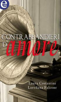 Contrabbandieri d'amore Autore: Laura Costantini e Loredana Falcone - Lubri nuove uscite di settembre- Stefania Siano