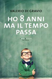 Ho 8 anni ma il tempo passa Autore: Valerio Di Gravio