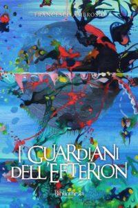 I guardiani dell'Efterion Autore: Francesco Ambrosio - Segnalazione autori- Stefania Siano official