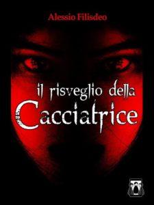 Il Risveglio della Cacciatrice Autore: Alessio Filisdeo