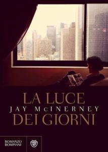 La luce dei giorni Autore: Jay McInerney - Libri settembre 2016: nuove uscite- Stefania Siano