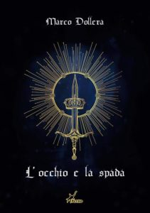 L'occhio e la spada Autore: Marco Dollera - nuove uscite settembre- stefania siano