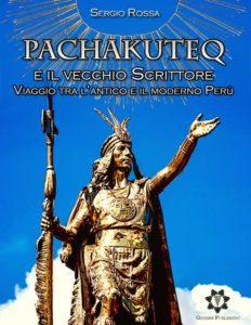 Pachakuteq e il vecchio Scrittore - Viaggio tra l'antico e il moderno Perù