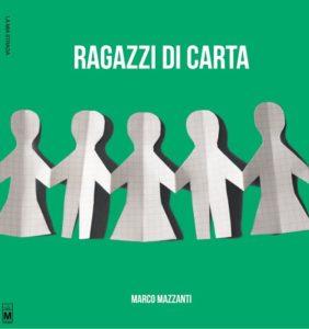Ragazzi di carta Autore: Marco Mazzanti - segnalazione - Stefania Siano
